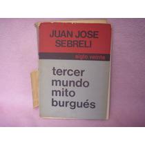Juan José Sebreli, Tercer Mundo. Mito Burgués, Siglo Veinte.