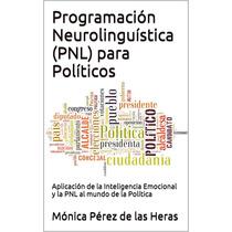 Programación Neurolinguistica (pnl) Para Políticos - Ebook