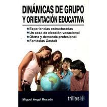 Dinamicas De Grupo Y Orientacion Educativa- Rosado / Trillas