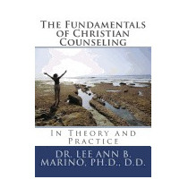 Fundamentals Of Christian Counseling:, Dr Lee Ann B Marino