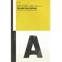 Estudiar Las Prácticas - Seth Chaiklin Y Jean Lave | [lea]