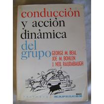 Conduccion Y Accion Dinamica Del Grupo. Beal, Bohlen, $329
