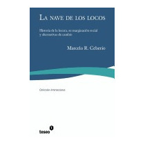 Nave De Los Locos: Historia De La Locura,, Marcelo R Ceberio