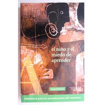 El Niño Y El Miedo Aprender. Serge Boimare