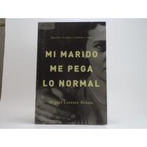 Libro Mi Marido Me Pega Lo Normal Miguel Lorente Acosta