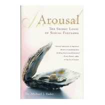 Arousal: The Secret Logic Of Sexual Fantasies, Michael Bader