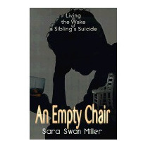 Empty Chair: Living In The Wake Of A, Sara Swan Miller