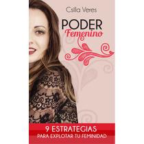Poder Femenino 9 Estategias Para Explotar Tu Feminidad Ebook