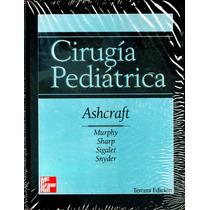 Cirugia Pediatrica 3/ed - Ashcraft / Mc Graw Hill