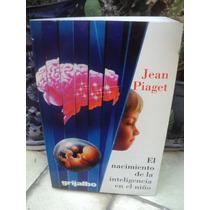 Jean Piaget, El Nacimiento De La Inteligencia En El Niño