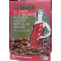 Libro - El Café Y La Mujer Pueden Hacer Bien A La Salud -