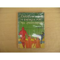 Javier Gómez, La Salud, Vigor Y Energía Por El Naturismo,