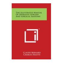 Illustrated Manual Of Operative Surgery And, Claude Bernard
