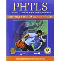 Libro Phtls: Primera Respuesta Al Trauma