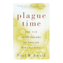 Plague Time: The New Germ Theory Of Disease, Paul W Ewald