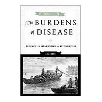 Burdens Of Disease: Epidemics And Human Response, J N Hays