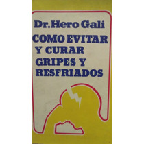 Como Evitar Y Curar Gripes Y Resfriados, Dr Hero Gali