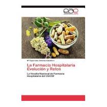 La Farmacia Hospitalaria Evolucion Y Retos, M Esperanza Jim