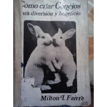 Como Criar Conejos, Para Beneficio Y Diversion, M. Faivre