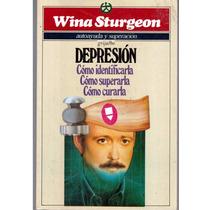 Depresión Cómo Identificarla, Cómo Superarla Cómo Curarla