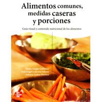 Alimentos Comunes, Medidas Caseras Y Porciones - Vargas/ Mgh