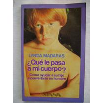 ¿ Qué Le Pasa A Mi Cuerpo? - Lynda Madaras