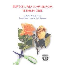 Breve Guia Para La Conservacion De Flor De Corte - Alberto A