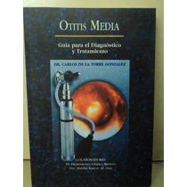 Otitis Media. Diagnóstico Y Tratamiento - Carlos De La Torre