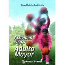 Actividad Física Del Adulto Mayor. Ceballos. 1° Edicion 2013