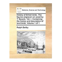 History Of British Birds. The Figures Engraven, Ralph Beilby
