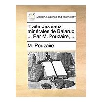 Trait Des Eaux Minrales De Balaruc, ... Par M., M Pouzaire