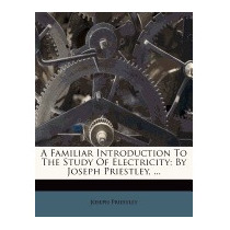 Familiar Introduction To The Study Of, Joseph Priestley