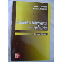 Cuidados Intensivos En Pediatría - Mark C. Rogers