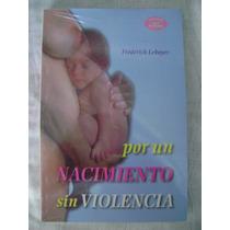 Por Un Nacimiento Sin Violencia - Fréderick Leboyer ( Nuevo)