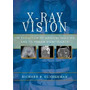 X-ray Vision: The Evolution Of Medical, Richard B Gunderman