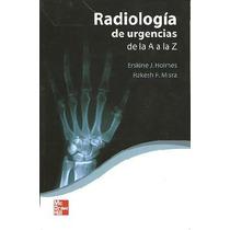 Holmes Radiología De Urgencias De La A A La Z !100% Nuevos!