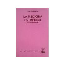 La Medicina En México (lascas Históricas) Rubén Marín