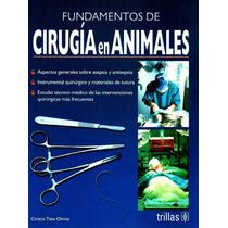 Fundamentos De Cirugía En Animales 2a Ed Trillas !!nuevos!!
