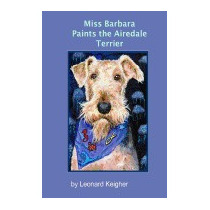 Miss Barbara Paints The Airedale Terrier.:, Leonard Keigher