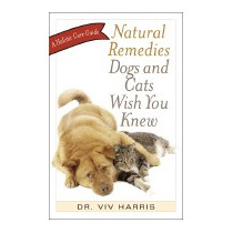 Natural Remedies Dogs And Cats Wish You Knew: A, Viv Harris
