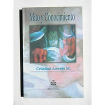 Cristobal Acevedo Mito Y Conocimiento Libro Mexicano 2002
