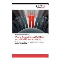 Paz Y Experiencia Estetica En La Pyme, Ermelinda Mendoza De