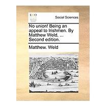 No Union! Being An Appeal To Irishmen. By, Matthew Weld