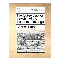Jockey Club, Or A Sketch Of The Manners Of, Charles Pigott