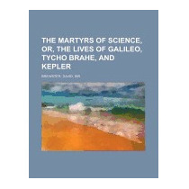 Martyrs Of Science, Or, The Lives Of, David Brewster