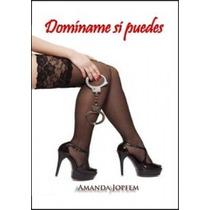 Domíname Si Puedes (erotico) Amanda Jopfem Pdf, Epub, Mobi
