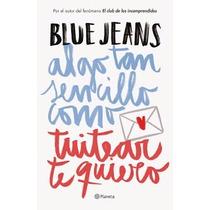 Algo Tan Sencillo Como Tuitear Te Quiero Blue Jeans Pdf