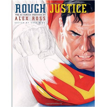 Libro Rough Justice The Dc Comics Sketches Of Alex Ross