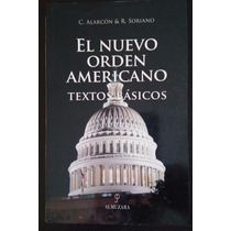 El Nuevo Orden Americano. Textos Básicos. C. Alarcón,2004