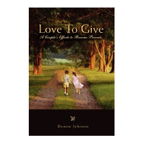 Love To Give: A Couples Efforts To Become, Denise Johnson